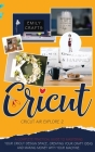Cricut Explore Air 2: A Complete Practical Guide to Mastering Your Cricut Design Space, Creating Your Craft Ideas, and Making Money with You Cover Image