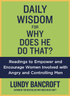 Daily Wisdom for Why Does He Do That?: Encouragement for Women Involved with Angry and Controlling Men (StyleCity) Cover Image