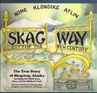 Skagway: City of the New Century: The True Story of Skagway, Alaska Cover Image