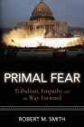 Primal Fear: Tribalism, Empathy, and the Way Forward Cover Image