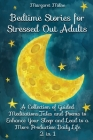 Bedtime Stories for Stressed Out Adults: A Collection of Guided Meditations, Tales and Poems to Enhance Your Sleep and Lead to a More Productive Daily Cover Image