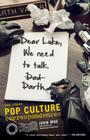 Dear Luke, We Need to Talk, Darth: And Other Pop Culture Correspondences Cover Image