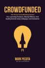 Crowdfunded: The Proven Crowdfunding System For Launching Products, Raising Millions, And Scaling Brands Using Indiegogo And Kickst Cover Image