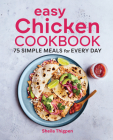 Easy Chicken Cookbook: 75 Simple Meals for Every Day Cover Image