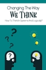 Changing The Way We Think: How To Think In Systems And Logically: How To Stimulate Thinking Cover Image