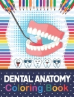 Dental Anatomy Coloring Book: Fun and Easy Kids & Adult Coloring Book for Dental Assistants, Dental Students, Dental Hygienists, Dental Therapists, Cover Image