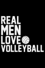 Real Men Love Volleyball: Volleyball Journal Notebook - Volleyball Lover Gifts - Volleyball Player Notebook Journal - Volleyball Coach Journal N Cover Image