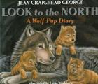 Look to the North: A Wolf Pup Diary Cover Image