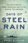 Days of Steel Rain: The Epic Story of a WWII Vengeance Ship in the Year of the Kamikaze Cover Image