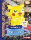 The World of Pokémon (Searchlight Books (TM) -- The World of Gaming) Cover Image