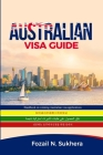Australian Visa Guide: Handbook on winning Australian visa applications Cover Image