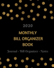 2020 Monthly Bill Organizer Book: Monthly Bill Organizer and Financial Budget Planner to Manage Personal Finances Bill Payments Expenses Journal Noteb Cover Image