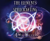 The Elements of Spellcrafting: 21 Keys to Successful Sorcery Cover Image