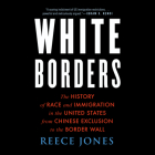 White Borders: The History of Race and Immigration in the United States from Chinese Exclusion to the Border Wall Cover Image