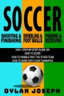 Soccer: A Step-by-Step Guide on How to Score, Dribble Past the Other Team, and Work with Your Teammates (3 Books in 1) Cover Image