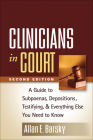 Clinicians in Court, Second Edition: A Guide to Subpoenas, Depositions, Testifying, and Everything Else You Need to Know Cover Image
