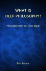 What is Deep Philosophy?: Philosophy from our inner depth Cover Image