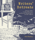 Writers' Retreats: Literary Cabins, Creative Hideaways, and Favorite Writing Spaces of Iconic Authors Cover Image