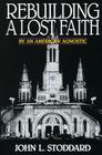 Rebuilding a Lost Faith: By an American Agnostic Cover Image