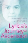 Lyrica's Journey of Ascension: A Nonverbal Autistic Finds Her Power, Peace, and Purpose Cover Image