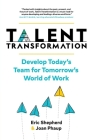 Talent Transformation: Develop Today's Team for Tomorrow's World of Work Cover Image