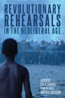Revolutionary Rehearsals in the Neoliberal Age: Struggling to Be Born? Cover Image