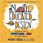Educated by Design: Designing the Space to Experiment, Explore, and Extract Your Creative Potential Cover Image