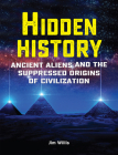 Hidden History: Ancient Aliens and the Suppressed Origins of Civilization Cover Image