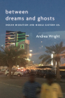 Between Dreams and Ghosts: Indian Migration and Middle Eastern Oil (Stanford Studies in Middle Eastern and Islamic Societies and) Cover Image