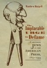 The Implacable Urge to Defame: Cartoon Jews in the American Press, 1877-1935 (Judaic Traditions in Literature) Cover Image