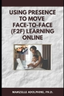 Using Presence to Move Face-to-Face (F2F) Learning Online Cover Image