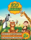 100 Animals Coloring & Activity Book for Toddlers & Kids Ages 3+: Coloring Book for Kids with Fun Activities - More than 100 Animal Illustration Cover Image