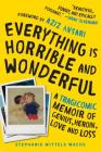 Everything Is Horrible and Wonderful: A Tragicomic Memoir of Genius, Heroin, Love, and Loss Cover Image