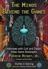 The Minds Behind the Games: Interviews with Cult and Classic Video Game Developers (Studies in Gaming) Cover Image