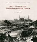 Power and Resistance: The Delhi Coronation Durbars: 1877, 1903, 1911 Cover Image