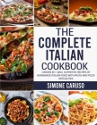 The Complete Italian Cookbook: 2 Books in 1: 600+ Authentic Recipes of Homemade Italian Food with Pasta and Pizza Specialities Cover Image