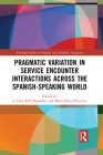 Pragmatic Variation in Service Encounter Interactions Across the Spanish-Speaking World (Routledge Studies in Hispanic and Lusophone Linguistics) Cover Image