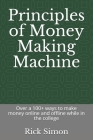 Principles of Money Making Machine: Over a 100+ ways to make money online and offline while in the college Cover Image