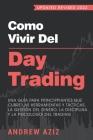 Como Vivir del Day Trading: Una Guía para Principiantes que cubre las Herramientas y Tácticas, la Gestión del Dinero, la Disciplina y la Psicologí Cover Image