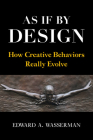 As If by Design: How Creative Behaviors Really Evolve Cover Image