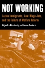 Not Working: Latina Immigrants, Low-Wage Jobs, and the Failure of Welfare Reform Cover Image