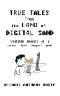 True Tales from the Land of Digital Sand: relatable memoirs of a career tech support geek Cover Image