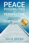 Peace, Possibilities and Perspective: 8 Secrets to Serenity and Satisfaction in Your Life and Career Cover Image
