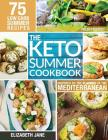 Keto Summer Cookbook: 75 Low Carb Recipes Inspired by the Flavors of the Mediterranean Cover Image