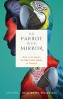 The Parrot in the Mirror: How Evolving to Be Like Birds Makes Us Human Cover Image