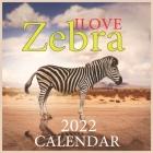 Ilove Zebra CALENDAR 2022: Official Zebra Calendar 2022, safari Calendar 2022, Office Calendar 2022, Square 2022 Calendar ... Cover Image
