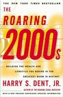 The Roaring 2000s: Building The Wealth And Lifestyle You Desire In The Greatest Boom In History Cover Image