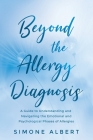 Beyond the Allergy Diagnosis: A Guide to Navigating and Understanding the Emotional and Psychological Phases of Allergies Cover Image