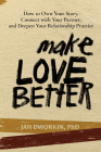 Make Love Better: How to Own Your Story, Connect with Your Partner, and Deepen Your Relationship Practice Cover Image