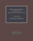 Pennsylvania Consolidated Statutes Title 26 Eminent Domain 2020 Edition Cover Image
